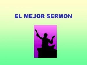 EL MEJOR SERMON Quieres hacer el mejor sermn