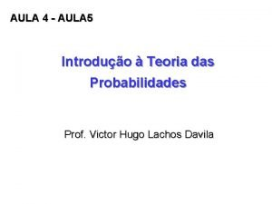AULA 4 AULA 5 Introduo Teoria das Probabilidades