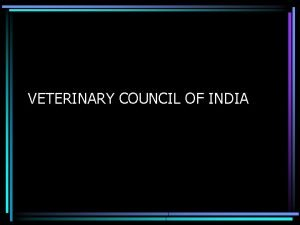 VETERINARY COUNCIL OF INDIA Indian Veterinary council act