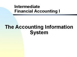 Intermediate Financial Accounting I The Accounting Information System