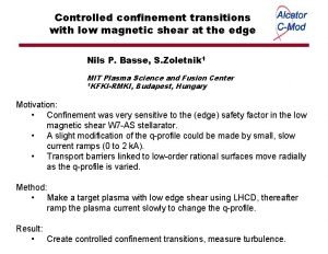 Controlled confinement transitions with low magnetic shear at
