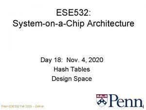 ESE 532 SystemonaChip Architecture Day 18 Nov 4