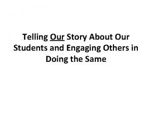 Telling Our Story About Our Students and Engaging