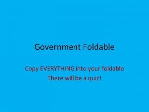 Government Foldable Copy EVERYTHING into your foldable There