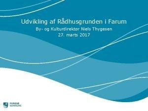 Udvikling af Rdhusgrunden i Farum By og Kulturdirektr