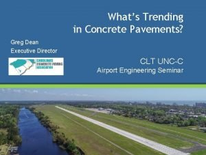 Whats Trending in Concrete Pavements Greg Dean Executive