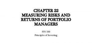 CHAPTER 22 MEASURING RISKS AND RETURNS OF PORTFOLIO