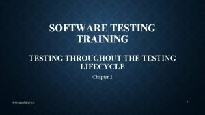 SOFTWARE TESTING TRAINING TESTING THROUGHOUT THE TESTING LIFECYCLE