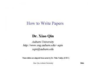 How to Write Papers Dr Xiao Qin Auburn