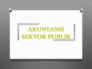 AKUNTANSI SEKTOR PUBLIK Konsep Akuntansi Sektor Publik Akuntansi