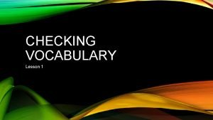 CHECKING VOCABULARY Lesson 1 CHECK A check is