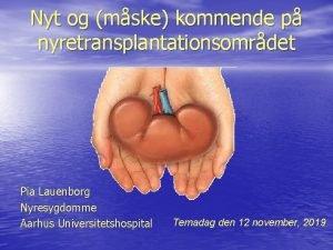 Nyt og mske kommende p nyretransplantationsomrdet Pia Lauenborg