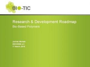 Research Development Roadmap BioBased Polymers Jochen Michels DECHEMA