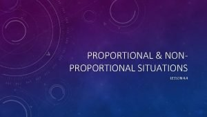 PROPORTIONAL NONPROPORTIONAL SITUATIONS LESSON 4 4 MAKE A