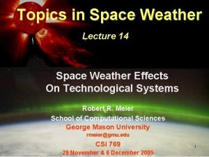 Topics in Space Weather Lecture 14 Space Weather