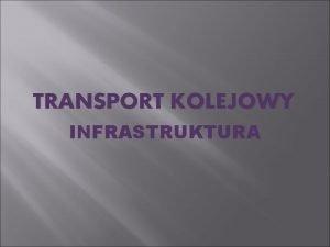 TRANSPORT KOLEJOWY INFRASTRUKTURA Infrastruktura kolejowa og urzdze technicznych