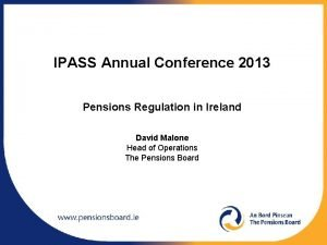IPASS Annual Conference 2013 Pensions Regulation in Ireland