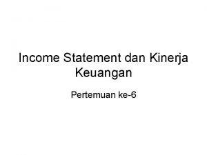 Income Statement dan Kinerja Keuangan Pertemuan ke6 Kompetensi