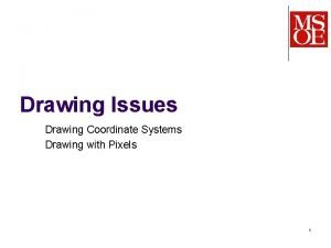 Drawing Issues Drawing Coordinate Systems Drawing with Pixels