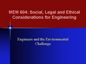 MEM 604 Social Legal and Ethical Considerations for