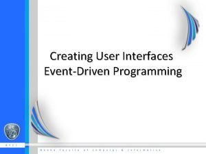 Creating User Interfaces EventDriven Programming Frequently used GUI