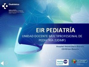 EIR PEDIATRA UNIDAD DOCENTE MULTIPROFESIONAL DE PEDIATRA UDMP