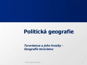 Politick geografie Terorismus a jeho hrozby Geografie terorismu