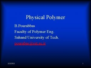 Physical Polymer B Pourabbas Faculty of Polymer Eng