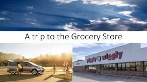 A trip to the Grocery Store Lets talk
