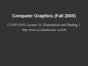 Computer Graphics Fall 2005 COMS 4160 Lecture 16
