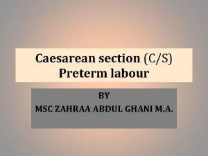 Caesarean section CS Preterm labour BY MSC ZAHRAA