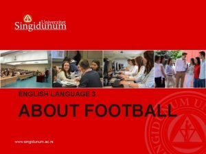 ENGLISH LANGUAGE 3 ABOUT FOOTBALL FOOTBALL Each Football