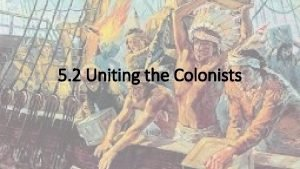 5 2 Uniting the Colonists Trouble in Massachusetts