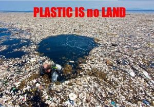 PLASTIC IS no LAND Having floating plastic in