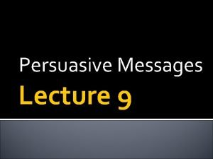 Persuasive Messages Lecture 9 Yesterday Review Routine Messages
