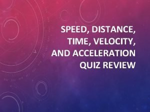 SPEED DISTANCE TIME VELOCITY AND ACCELERATION QUIZ REVIEW