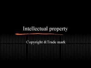Intellectual property Copyright Trade mark Intellectual property IP