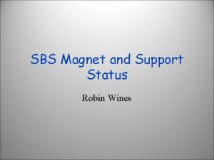 SBS Magnet and Support Status Robin Wines Magnet