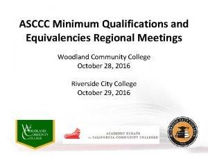ASCCC Minimum Qualifications and Equivalencies Regional Meetings Woodland