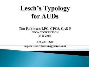 Leschs Typology for AUDs Tim Robinson LPC CPCS