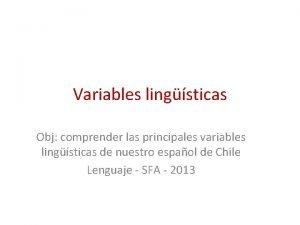 Variables lingsticas Obj comprender las principales variables lingsticas