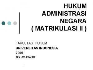HUKUM ADMINISTRASI NEGARA MATRIKULASI II FAKULTAS HUKUM UNIVERSITAS