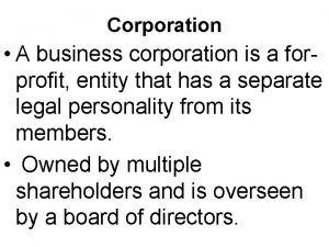 Corporation A business corporation is a forprofit entity