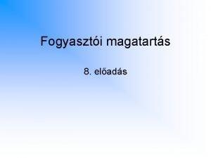 Fogyaszti magatarts 8 elads FOGYASZTI MAGATARTS 95 Ellentrend
