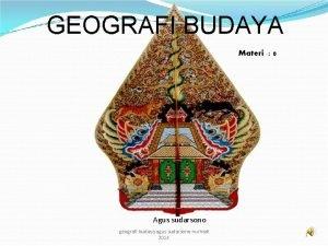 GEOGRAFI BUDAYA Materi 8 Agus sudarsono geografi budaya