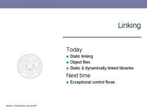 Linking Today Static linking n Object files n