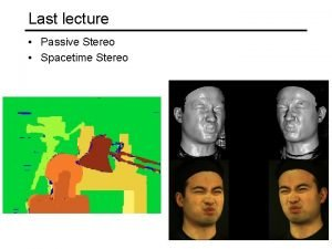 Last lecture Passive Stereo Spacetime Stereo Today Structure