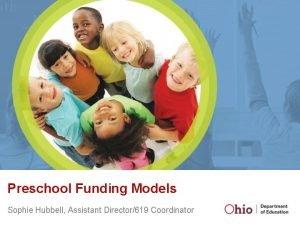 Preschool Funding Models Sophie Hubbell Assistant Director619 Coordinator