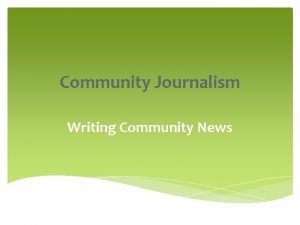 Community Journalism Writing Community News Writing Community News