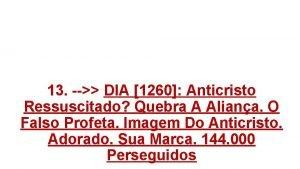 13 DIA 1260 Anticristo Ressuscitado Quebra A Aliana